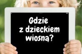 gdzie wiosną z dzieckiem w Polsce weekend kwiecień maj oferty hoteli pakiety promocje