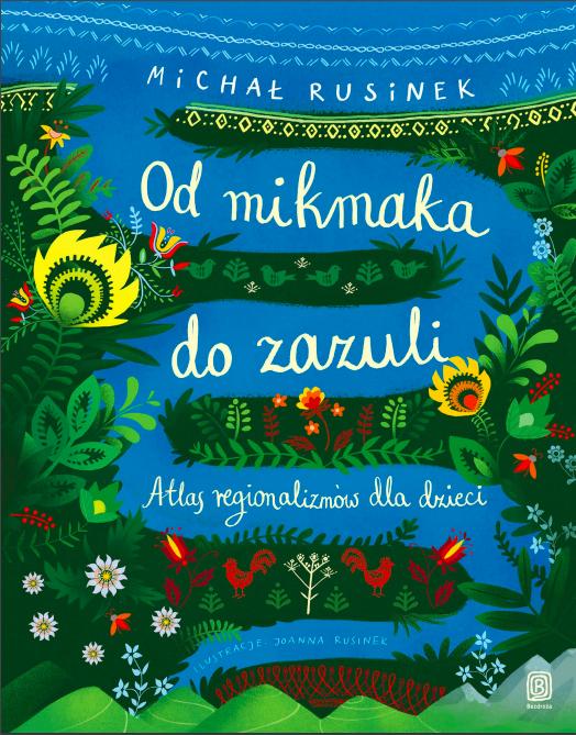 od mikmaka do zazuli rusinek michał atlas regionalizmow dla dzieci michal rusinek książki dla dzieci podróże